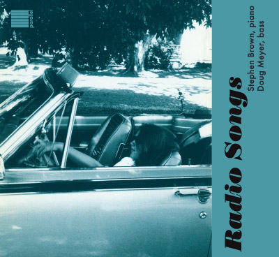 Radio Songs, a jazz piano album from Stephen Brown, featuring Doug Meyer on bass